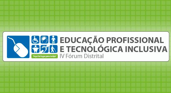 IV Fórum de Educação Profissional e Tecnológica Inclusiva